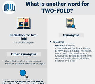 two-fold, synonym two-fold, another word for two-fold, words like two-fold, thesaurus two-fold