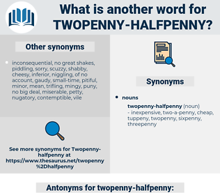 twopenny-halfpenny, synonym twopenny-halfpenny, another word for twopenny-halfpenny, words like twopenny-halfpenny, thesaurus twopenny-halfpenny
