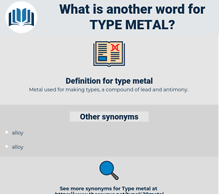 type metal, synonym type metal, another word for type metal, words like type metal, thesaurus type metal