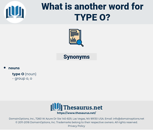 type o, synonym type o, another word for type o, words like type o, thesaurus type o