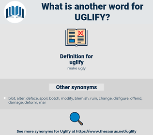 uglify, synonym uglify, another word for uglify, words like uglify, thesaurus uglify
