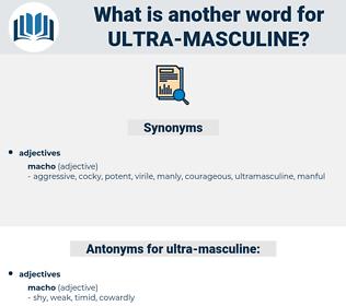 ultra-masculine, synonym ultra-masculine, another word for ultra-masculine, words like ultra-masculine, thesaurus ultra-masculine