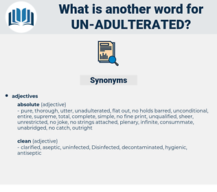 un-adulterated, synonym un-adulterated, another word for un-adulterated, words like un-adulterated, thesaurus un-adulterated