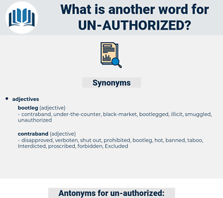 un-authorized, synonym un-authorized, another word for un-authorized, words like un-authorized, thesaurus un-authorized