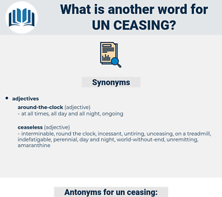 un-ceasing, synonym un-ceasing, another word for un-ceasing, words like un-ceasing, thesaurus un-ceasing