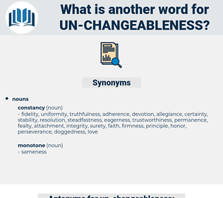 un-changeableness, synonym un-changeableness, another word for un-changeableness, words like un-changeableness, thesaurus un-changeableness