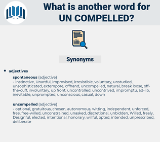 un-compelled, synonym un-compelled, another word for un-compelled, words like un-compelled, thesaurus un-compelled