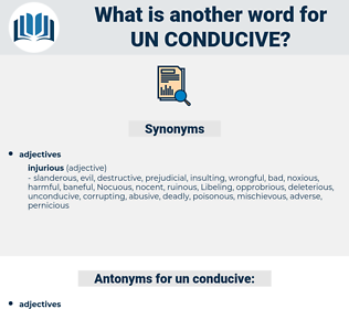 un-conducive, synonym un-conducive, another word for un-conducive, words like un-conducive, thesaurus un-conducive
