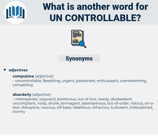 un controllable, synonym un controllable, another word for un controllable, words like un controllable, thesaurus un controllable