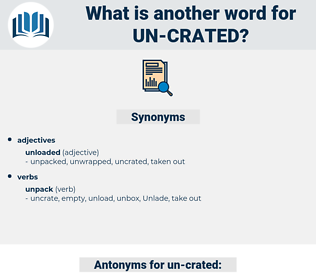 un-crated, synonym un-crated, another word for un-crated, words like un-crated, thesaurus un-crated