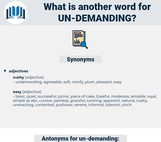 un-demanding, synonym un-demanding, another word for un-demanding, words like un-demanding, thesaurus un-demanding
