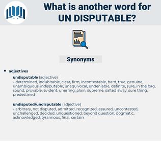 un-disputable, synonym un-disputable, another word for un-disputable, words like un-disputable, thesaurus un-disputable