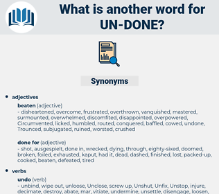 un-done, synonym un-done, another word for un-done, words like un-done, thesaurus un-done