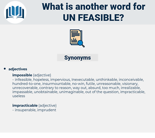 un-feasible, synonym un-feasible, another word for un-feasible, words like un-feasible, thesaurus un-feasible