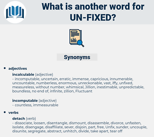 un-fixed, synonym un-fixed, another word for un-fixed, words like un-fixed, thesaurus un-fixed
