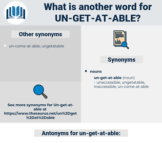 un-get-at-able, synonym un-get-at-able, another word for un-get-at-able, words like un-get-at-able, thesaurus un-get-at-able