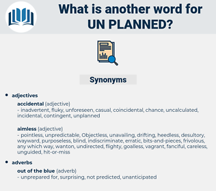 un planned, synonym un planned, another word for un planned, words like un planned, thesaurus un planned
