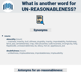 un-reasonableness, synonym un-reasonableness, another word for un-reasonableness, words like un-reasonableness, thesaurus un-reasonableness