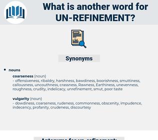 un-refinement, synonym un-refinement, another word for un-refinement, words like un-refinement, thesaurus un-refinement
