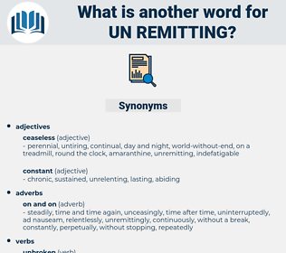 un-remitting, synonym un-remitting, another word for un-remitting, words like un-remitting, thesaurus un-remitting