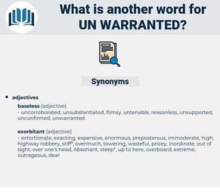 un-warranted, synonym un-warranted, another word for un-warranted, words like un-warranted, thesaurus un-warranted
