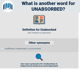 Unabsorbed, synonym Unabsorbed, another word for Unabsorbed, words like Unabsorbed, thesaurus Unabsorbed