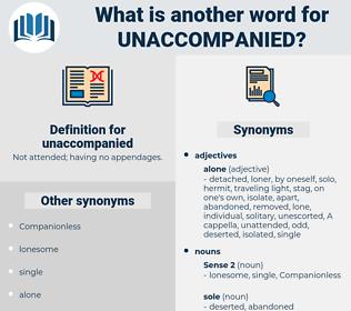 unaccompanied, synonym unaccompanied, another word for unaccompanied, words like unaccompanied, thesaurus unaccompanied