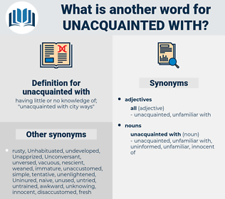 unacquainted with, synonym unacquainted with, another word for unacquainted with, words like unacquainted with, thesaurus unacquainted with