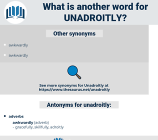 unadroitly, synonym unadroitly, another word for unadroitly, words like unadroitly, thesaurus unadroitly