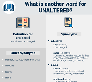 unaltered, synonym unaltered, another word for unaltered, words like unaltered, thesaurus unaltered