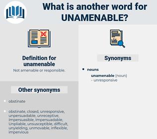 unamenable, synonym unamenable, another word for unamenable, words like unamenable, thesaurus unamenable