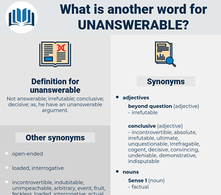 unanswerable, synonym unanswerable, another word for unanswerable, words like unanswerable, thesaurus unanswerable