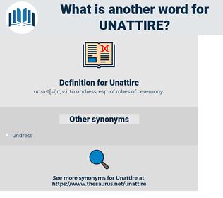 Unattire, synonym Unattire, another word for Unattire, words like Unattire, thesaurus Unattire