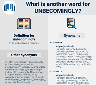 unbecomingly, synonym unbecomingly, another word for unbecomingly, words like unbecomingly, thesaurus unbecomingly