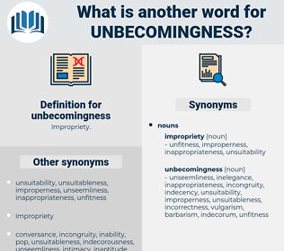 unbecomingness, synonym unbecomingness, another word for unbecomingness, words like unbecomingness, thesaurus unbecomingness