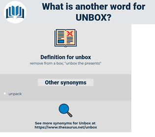 unbox, synonym unbox, another word for unbox, words like unbox, thesaurus unbox