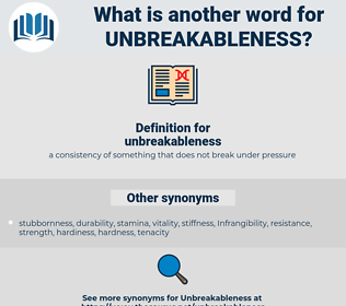 unbreakableness, synonym unbreakableness, another word for unbreakableness, words like unbreakableness, thesaurus unbreakableness