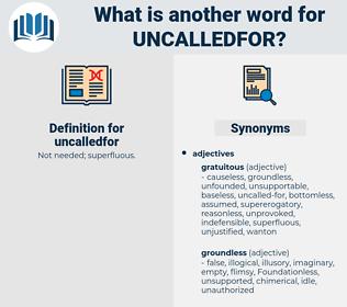 uncalledfor, synonym uncalledfor, another word for uncalledfor, words like uncalledfor, thesaurus uncalledfor