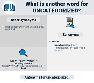 uncategorized, synonym uncategorized, another word for uncategorized, words like uncategorized, thesaurus uncategorized