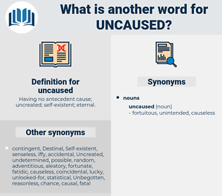 uncaused, synonym uncaused, another word for uncaused, words like uncaused, thesaurus uncaused