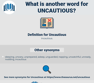 Uncautious, synonym Uncautious, another word for Uncautious, words like Uncautious, thesaurus Uncautious