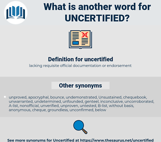 uncertified, synonym uncertified, another word for uncertified, words like uncertified, thesaurus uncertified
