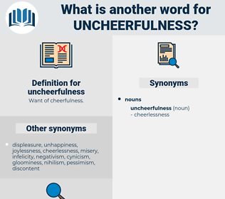 uncheerfulness, synonym uncheerfulness, another word for uncheerfulness, words like uncheerfulness, thesaurus uncheerfulness