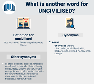 uncivilised, synonym uncivilised, another word for uncivilised, words like uncivilised, thesaurus uncivilised