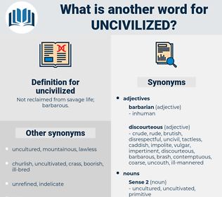 uncivilized, synonym uncivilized, another word for uncivilized, words like uncivilized, thesaurus uncivilized