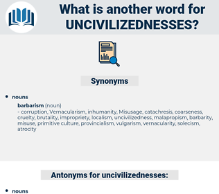 uncivilizednesses, synonym uncivilizednesses, another word for uncivilizednesses, words like uncivilizednesses, thesaurus uncivilizednesses