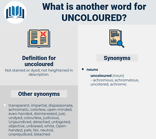 uncoloured, synonym uncoloured, another word for uncoloured, words like uncoloured, thesaurus uncoloured