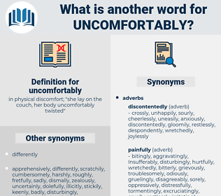 uncomfortably, synonym uncomfortably, another word for uncomfortably, words like uncomfortably, thesaurus uncomfortably