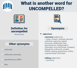 uncompelled, synonym uncompelled, another word for uncompelled, words like uncompelled, thesaurus uncompelled