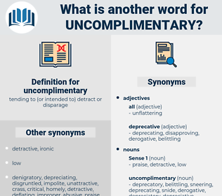 uncomplimentary, synonym uncomplimentary, another word for uncomplimentary, words like uncomplimentary, thesaurus uncomplimentary
